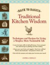Back to Basics: Traditional Kitchen Wisdom: Techniques and Recipes for Living A Simpler, More Sustainable Life - Andrea Chesman
