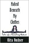 Naked Beneath My Clothes: Tales of a Revealing Nature - Rita Rudner