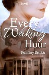 Every Waking Hour - Paisley Smith