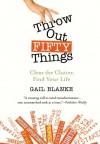 Throw Out Fifty Things: Clear the Clutter, Find Your Life - Gail Blanke