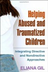 Helping Abused and Traumatized Children: Integrating Directive and Nondirective Approaches - Eliana Gil, John Briere
