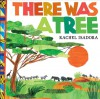 There Was a Tree - Rachel Isadora