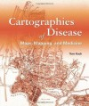 Cartographies of Disease: Maps, Mapping, and Medicine - Tom Koch