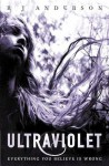 Ultraviolet: Everything You Believe Is Wrong - R.J. Anderson