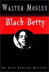 Black Betty: An Easy Rawlins Mystery - Walter Mosley