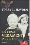 La cosa veramente peggiore - Torey L. Hayden, Lucia Corradini Caspani