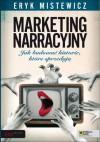 Marketing narracyjny. Jak budować historie, które sprzedają - Eryk Mistewicz