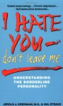 I Hate You, Don't Leave Me: Understanding the Borderline Personality - Jerold J. Kreisman, Hal Straus