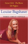 Three Great Novels: Career Girls, The Movie, Tall Poppies - Louise Bagshawe