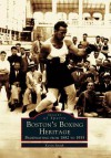 Boston's Boxing Heritage:: Prizefighting from 1882-1955 - Kevin Smith