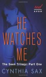 He Watches Me (Seen Trilogy #1) - Cynthia Sax