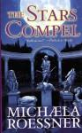 The Stars Compel - Michaela Roessner