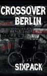 Crossover Berlin: Sixpack - Nicole König, Lily Konrad, Susan B. Hunt, Lewis Black, Vivien Johnson, Mikki Patrick