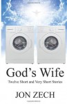 God's Wife: Twelve Short and Very Short Stories - Jon Zech