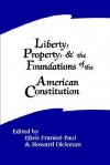 Liberty, Property, and the Foundations of the American Constitution - Ellen Frankel Paul, Howard Dickman