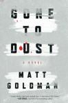 Gone to Dust: A Novel - Matt Goldman