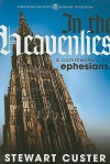 In the Heavenlies: A Commentary on Ephesians - Stewart Custer