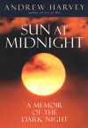 The Sun at Midnight: A Memoir of the Dark Night - Andrew Harvey
