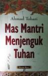 Mas Mantri Menjenguk Tuhan - Ahmad Tohari