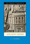 The Cambridge Companion to Ancient Rome (Cambridge Companions to the Ancient World) - Paul Erdkamp