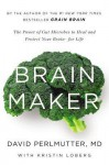 Brain Maker: The Power of Gut Microbes to Heal and Protect Your Brain - for Life - David Perlmutter, Kristin Loberg