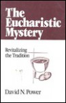 The Eucharistic Mystery: Revitalizing the Tradition - David N. Power