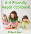 Kid-Friendly Vegan Cookbook - Richard West
