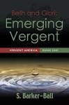 Beth & Glori: Emerging Vergent - Vergent America Book One - S. Barker-Ball