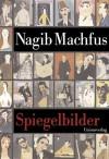 Spiegelbilder - Naguib Mahfouz, نجيب محفوظ, Nagib Machfus
