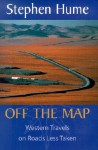 Off the Map: Western Travels on Roads Less Taken - Stephen Eaton Hume