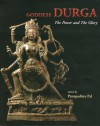 Goddess Durga: The Power And The Glory - Pratapaditya Pal