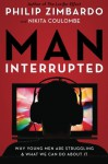 Man, Interrupted: Why Young Men are Struggling & What We Can Do About It - Philip Zimbardo, Nikita Coulombe