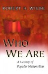 Who We Are: A History of Popular Nationalism - Robert H. Wiebe