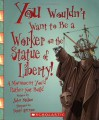 You Wouldn't Want to Be a Worker on the Statue of Liberty!: A Monument You'd Rather Not Build - John Malam, David Salariya, David Antram