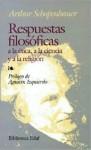 Respuestas Filosoficas: a la Etica, a la Ciencia y a la Religion - Arthur Schopenhauer