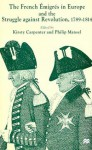 The French M̌igrš In Europe And The Struggle Against Revolution, 1789 1814 - Kirsty Carpenter