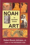 Noah in Ancient Greek Art - Robert Bowie Johnson Jr.