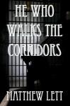 He Who Walks the Corridors - Matthew Lett
