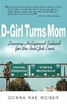 D-Girl Turns Mom: Leaving Hollywood Behind for the Best Job Ever - Donna Rae Weiser