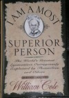 I Am a Most Superior Person: The World's Greatest Egomaniacs Outrageously Explained by Themselves and Others - William Cole