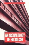 An Archaeology of Socialism - Victor Buchli