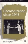 Decolonization Since 1945: The Collapse of European Overseas Empires - John Springhall