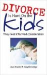 Divorce Is Hard On The Kids: They Need Informed Consideration - Alan Bradley, Jody Beveridge