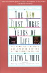 New First Three Years of Life: Completely Revised and Updated - Burton L. White