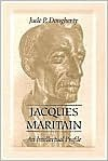 Jacques Maritain: An Intellectual Profile - Jude P. Dougherty