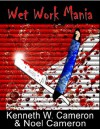 Wet Work Mania - Kenneth M. Cameron, Noël Cameron