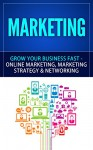 Marketing: Grow Your Business FAST - Online Marketing, Marketing Strategy & Networking (Network Marketing, Copywriting, Wordpress, Blogging, Direct Marketing, Adwords, MLM) - Anthony Lewis