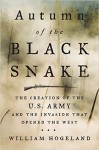 Autumn of the Black Snake: The Creation of the U.S. Army and the Invasion That Opened the West - William Hogeland