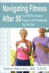 Navigating Fitness After 50: Your GPS for Choosing Programs and Professionals You Can Trust - Debra Atkinson