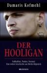 Der Hooligan: Fußballfan, Punker, Neonazi - eine wahre Geschichte aus Berlin-Köpenick - Damaris Kofmehl